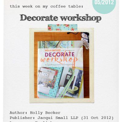 This week on my coffee table: DECORATE WORKSHOP